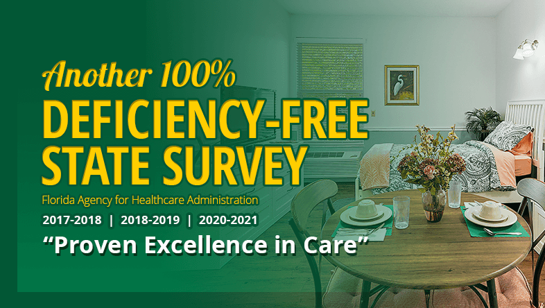 Another 100% Deficiency-Free State Survey by the Florida Agency of Healthcare Administration 2017 - 2021. Proven Excellence in Care